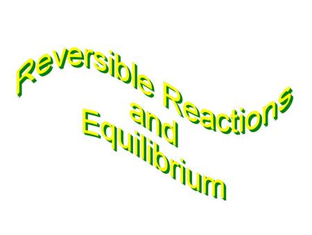 Reversible Reactions Reactions are spontaneous if  G is negative. If  G is positive the reaction happens in the opposite direction. 2H 2 (g) + O 2 (g)