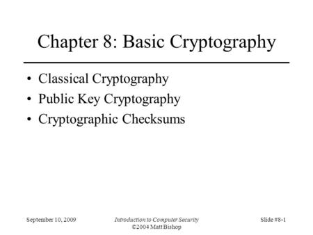 September 10, 2009Introduction to Computer Security ©2004 Matt Bishop Slide #8-1 Chapter 8: Basic Cryptography Classical Cryptography Public Key Cryptography.