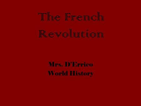 The French Revolution Mrs. D'Errico World History.