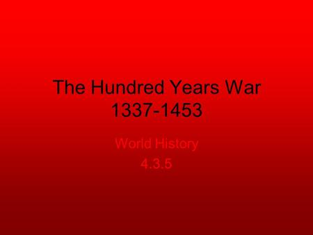 The Hundred Years War 1337-1453 World History 4.3.5.