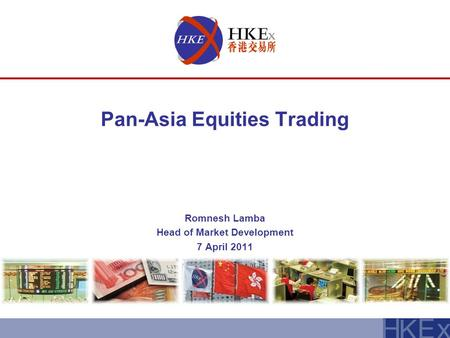 Pan-Asia Equities Trading Romnesh Lamba Head of Market Development 7 April 2011.
