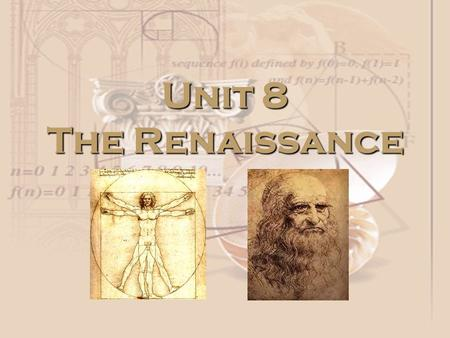 Unit 8 The Renaissance. Italy: Birthplace of the Renaissance Between the years 1300 and 1600, Europe went through a RENAISSANCE – A REBIRTH OF ART AND.