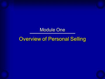 Overview of Personal Selling Module One. Customizing the Sales Approach An Expert's Viewpoint: Lisa Gregg, Director of Sales Development for American.