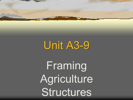 Unit A3-9 Framing Agriculture Structures Problem Area 3 Construction Systems.