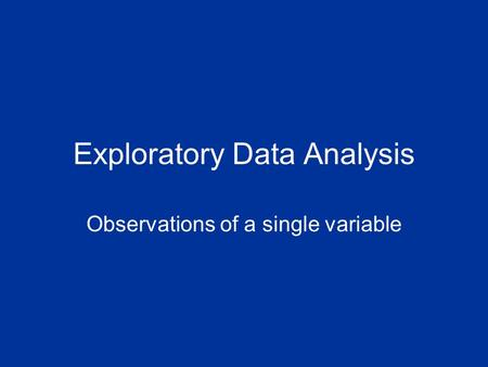Exploratory Data Analysis Observations of a single variable.