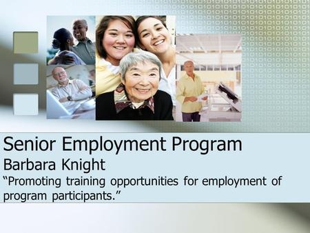 "Senior Employment Program Barbara Knight ""Promoting training opportunities for employment of program participants."""