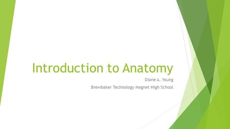 Introduction to Anatomy Diane A. Young Brewbaker Technology Magnet High School.