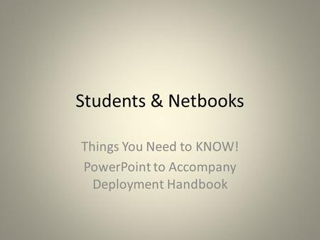 Students & Netbooks Things You Need to KNOW! PowerPoint to Accompany Deployment Handbook.