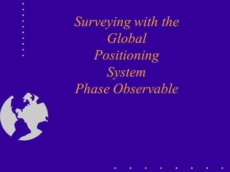 Surveying with the Global Positioning System Phase Observable.