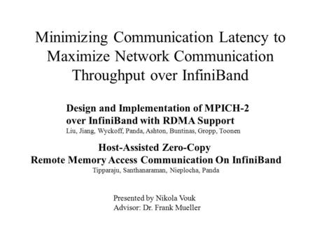 Minimizing Communication Latency to Maximize Network Communication Throughput over InfiniBand Design and Implementation of MPICH-2 over InfiniBand with.