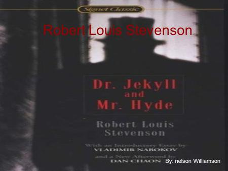 Robert Louis Stevenson By: nelson Williamson. Victorian Age Wide spread of scientific, technological, and social changes were going on. Entertainment.