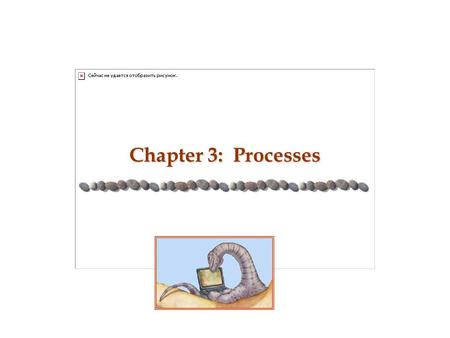 Chapter 3: Processes. 3.2 Silberschatz, Galvin and Gagne ©2005 Operating System Concepts - 7 th Edition, Feb 7, 2006 Outline n Process Concept n Process.