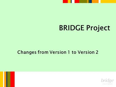 BRIDGE Project Changes from Version 1 to Version 2.