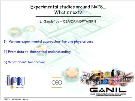 Experimental studies around N=28… What's next? ESNT – 4-6/02/2008 Saclay 1)Various experimental approaches for one physics case 2) From data to theoretical.