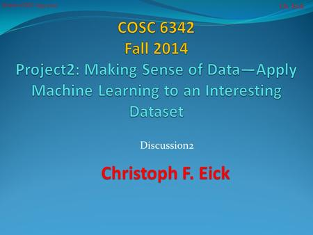 Ch. Eick Project 1COSC 6335 2014 Christoph F. Eick Discussion2.
