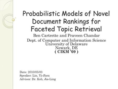 Probabilistic Models of Novel Document Rankings for Faceted Topic Retrieval Ben Cartrette and Praveen Chandar Dept. of Computer and Information Science.
