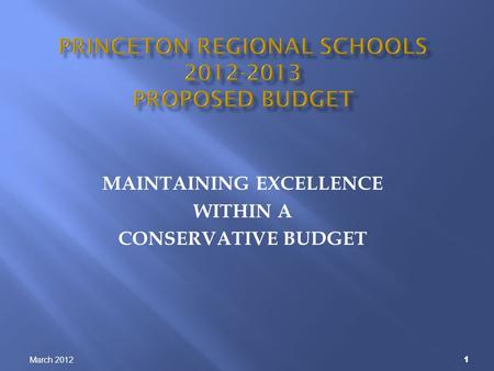 March 2012 1 MAINTAINING EXCELLENCE WITHIN A CONSERVATIVE BUDGET.