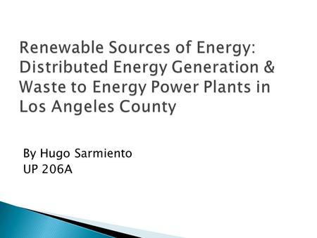 By Hugo Sarmiento UP 206A.  Distributed energy resources are small-scale power generation technologies located close to where electricity is used (e.g.,
