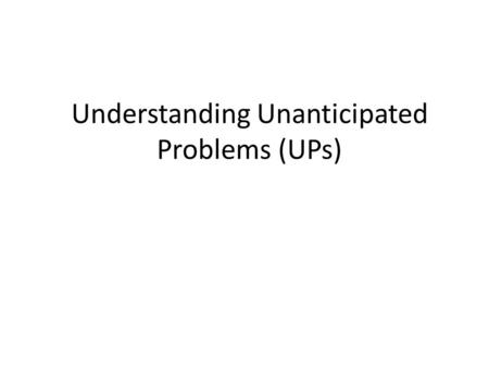 Understanding Unanticipated Problems (UPs) Elizabeth Ness, RN, MS Director, Staff Development Office of the Clinical Director Center for Cancer Research,