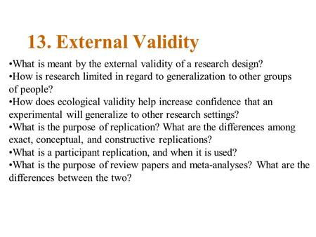 13. External Validity What is meant by the external validity of a research design? How is research limited in regard to generalization to other groups.
