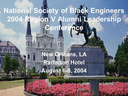 National Society of Black Engineers 2004 Region V Alumni Leadership Conference New Orleans, LA Radisson Hotel August 6-8, 2004.