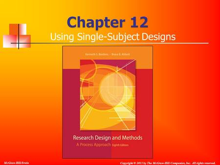 McGraw-Hill/Irwin Copyright © 2011 by The McGraw-Hill Companies, Inc. All rights reserved. Using Single-Subject Designs.