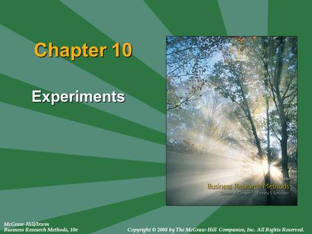 McGraw-Hill/Irwin Business Research Methods, 10eCopyright © 2008 by The McGraw-Hill Companies, Inc. All Rights Reserved. Chapter 10 Experiments.