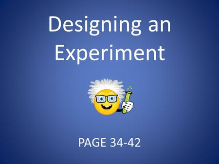 Designing an Experiment PAGE 34-42. Essential Question How do you conduct scientific inquiry?