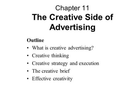 Outline What is creative advertising? Creative thinking Creative strategy and execution The creative brief Effective creativity Chapter 11 The Creative.
