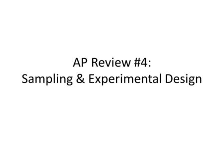 AP Review #4: Sampling & Experimental Design. Sampling Techniques Simple Random Sample – Each combination of individuals has an equal chance of being.
