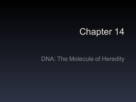 Chapter 14 DNA: The Molecule of Heredity. The Beginning of the Era 1800s – Scientists have discovered that traits are passed down through generations.