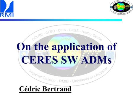 On the application of CERES SW ADMs Cédric Bertrand.