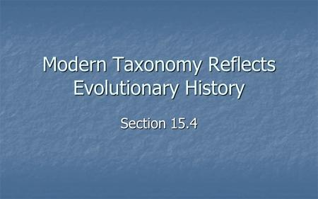 Modern Taxonomy Reflects Evolutionary History Section 15.4.