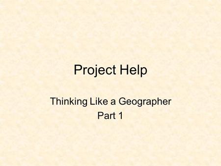 Project Help Thinking Like a Geographer Part 1. Conversation Yes, whisper, to help kids Help1. directions, 2. notebook, 3. other kids, 4. HAND, 5. text,