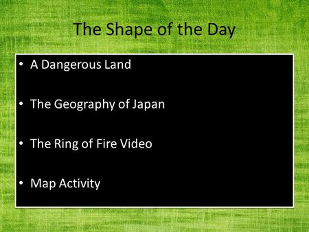 The Shape of the Day A Dangerous Land The Geography of Japan The Ring of Fire Video Map Activity A Dangerous Land The Geography of Japan The Ring of Fire.
