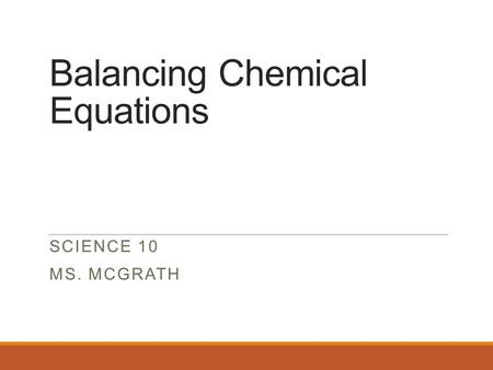 Balancing Chemical Equations SCIENCE 10 MS. MCGRATH.