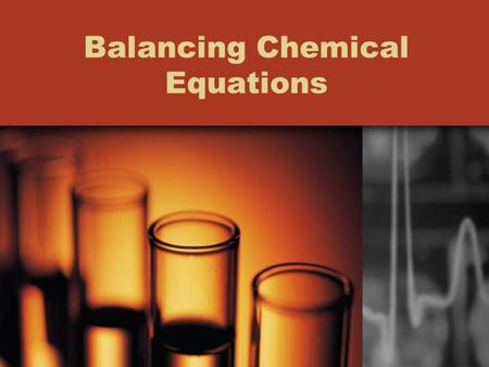 Balancing Chemical Equations. Chemical Equations A chemical reaction is a process in which at least one new substance is produced as a result of a chemical.