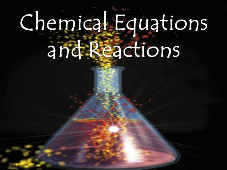 Chemical Equations and Reactions. Some Definitions Chemical reaction = The process by which one or more substances are changed into one or more different.