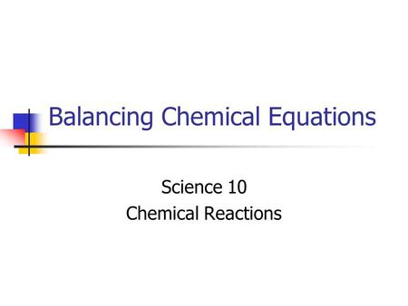 Balancing Chemical Equations Science 10 Chemical Reactions.