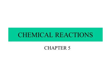 CHEMICAL REACTIONS CHAPTER 5. THE NATURE OF CHEMICAL REACTIONS CHAPTER 5.1.