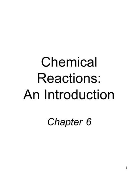 1 Chemical Reactions: An Introduction Chapter 6. 2 6.1Evidence of Chemical Reactions Chemical reactions involve the rearrangement and exchange of atoms.