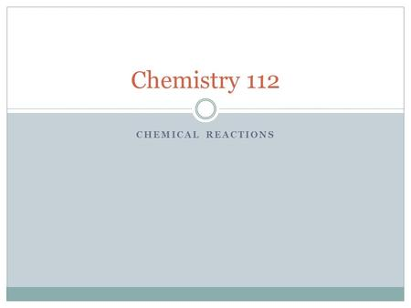 CHEMICAL REACTIONS Chemistry 112. Writing Chemical Reactions In any chemical reaction, reactants are converted to products reactants → products There.