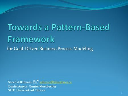 For Goal-Driven Business Process Modeling Saeed A.Behnam,  Daniel Amyot, Gunter Mussbacher SITE, University of.