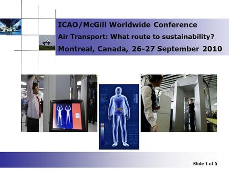 1 ICAO/McGill Worldwide Conference Air Transport: What route to sustainability? Montreal, Canada, 26-27 September 2010 Security Scanners at EU airports.