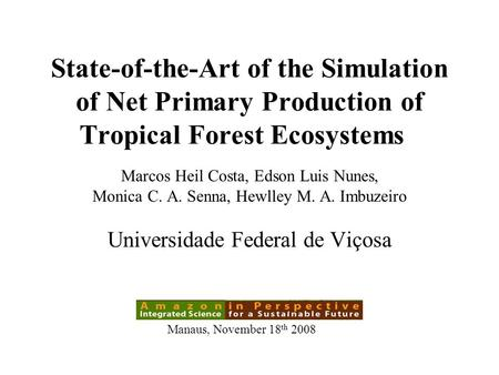 State-of-the-Art of the Simulation of Net Primary Production of Tropical Forest Ecosystems Marcos Heil Costa, Edson Luis Nunes, Monica C. A. Senna, Hewlley.