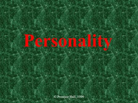 © Prentice Hall, 1999 Personality. © Prentice Hall, 1999 What is personality? An individual's unique patterns of thoughts, feelings, and behaviors that.