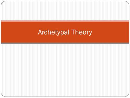 Archetypal Theory. In General… In literature, the word archetype signifies a recognizable pattern or model. It can be used to describe story designs,