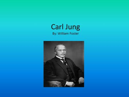 Carl Jung By: William Foster. Short biography 1875-1961 Got his first job at a mental hospital Was friends with Freud for five years Broke ties with him.