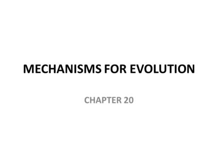 MECHANISMS FOR EVOLUTION CHAPTER 20. Objectives – State the Hardy-Weinburg theorem – Write the Hardy-Weinburg equation and be able to use it to calculate.