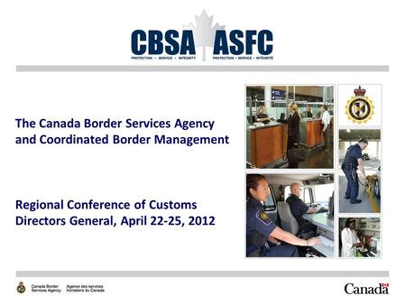 The Canada Border Services Agency and Coordinated Border Management Regional Conference of Customs Directors General, April 22-25, 2012.